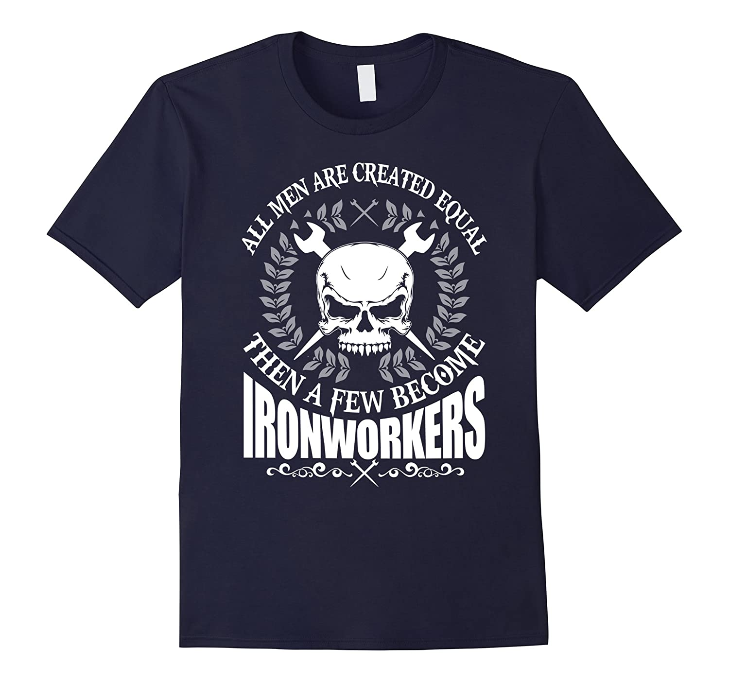 All Men Are Created Equal Then A Few Ironworkers T-Shirt-TD