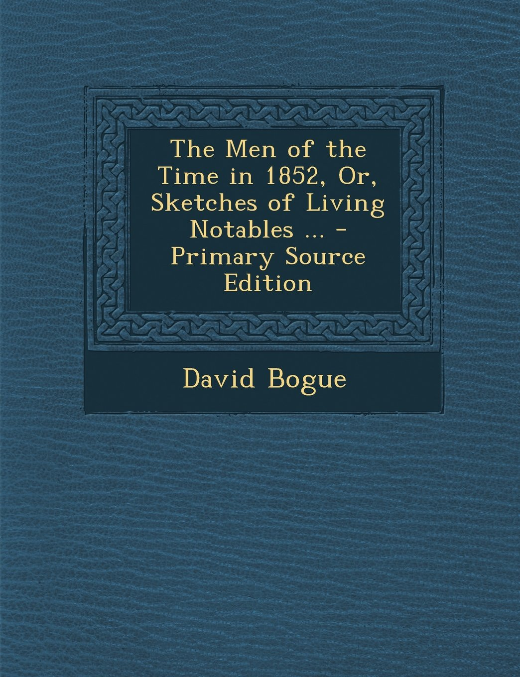 Download The Men of the Time in 1852, Or, Sketches of Living Notables ... - Primary Source Edition PDF