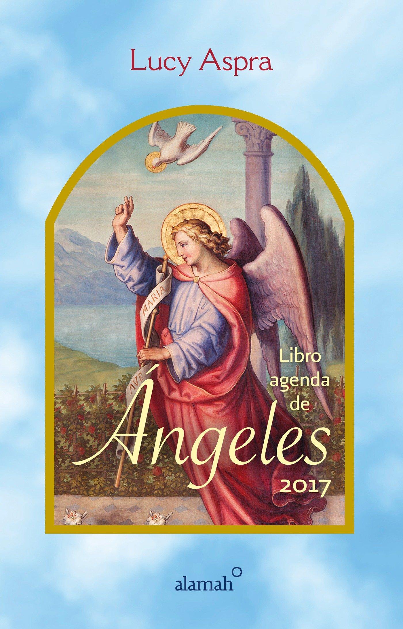 Libro Agenda de Angeles 2017 / 2017 Angels Agenda: Amazon.es: Lucy Aspra: Libros
