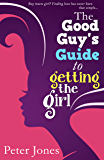 The Good Guy's Guide to Getting the Girl: A Very Funny Love Story