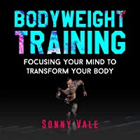 Bodyweight Training: Focusing Your Mind to Transform Your Body