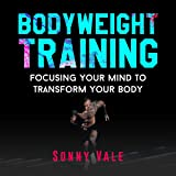 Bodyweight Training: Focusing Your Mind to