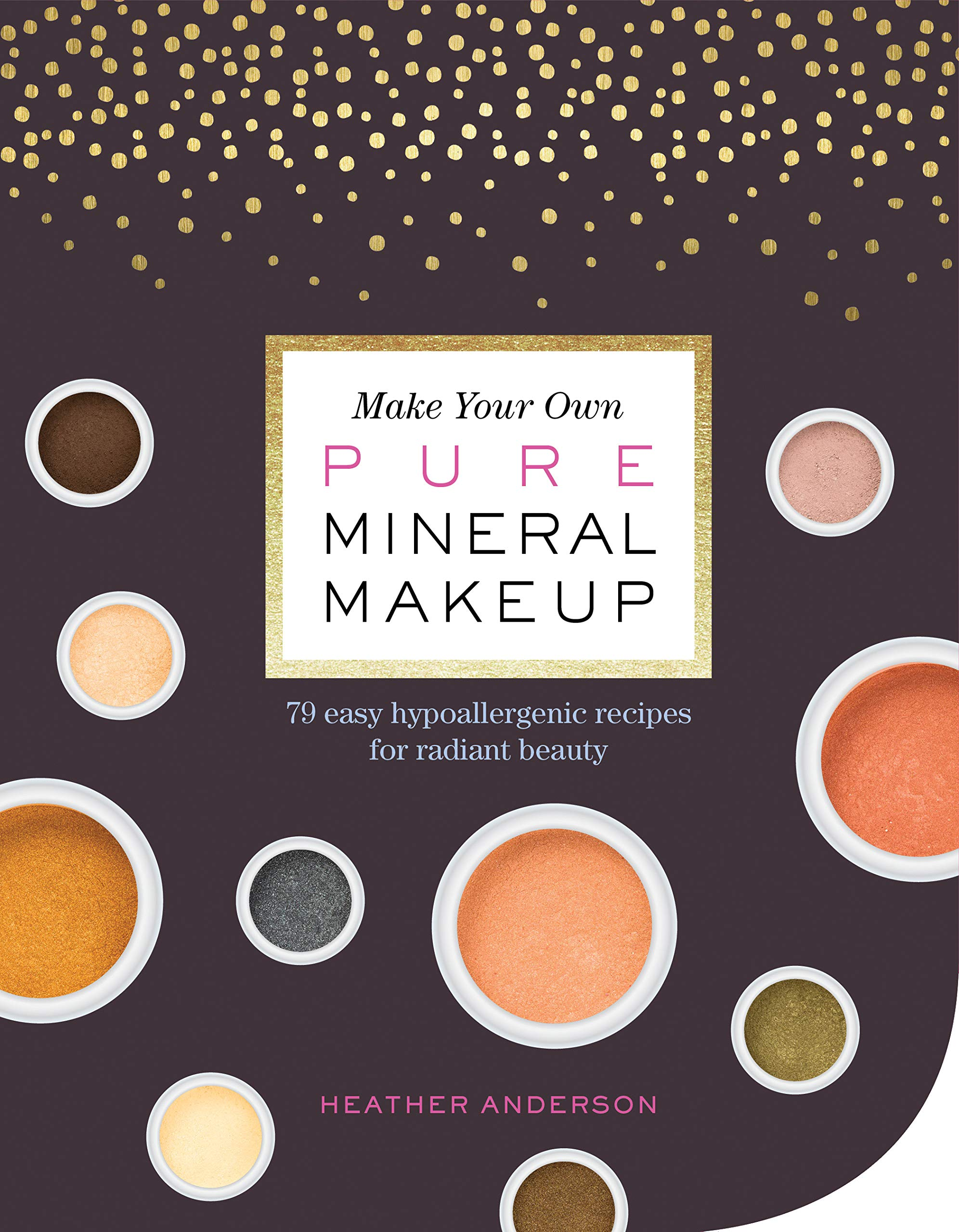 Download Make Your Own Pure Mineral Makeup: 79 Easy Hypoallergenic Recipes for Radiant Beauty pdf epub