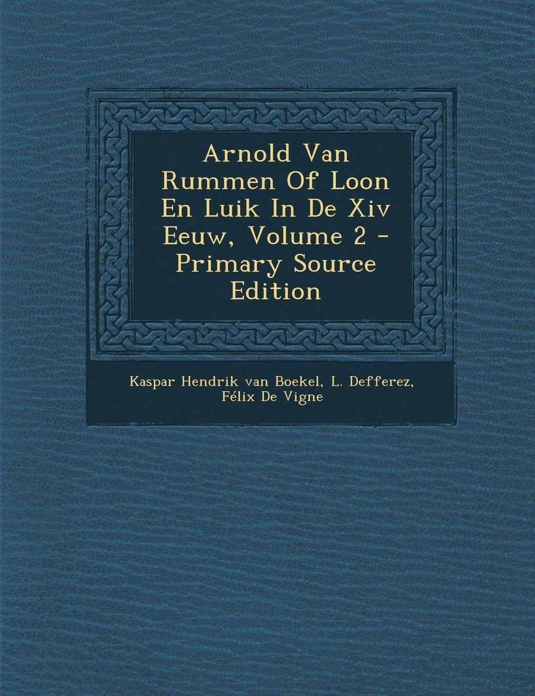 Arnold Van Rummen of Loon En Luik in de XIV Eeuw, Volume 2 - Primary Source Edition (Dutch Edition) pdf epub