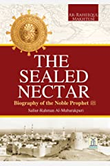 The Sealed Nectar | Biography of Prophet Muhammad Kindle Edition