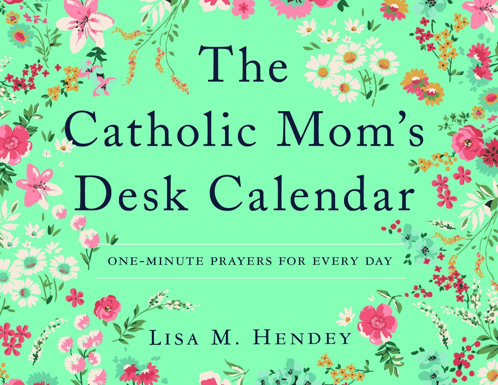 The Catholic Mom's Desk Calendar: One-Minute Prayers for Every Day: Lisa M.  Hendey: 9781593253202: Amazon.com: Books