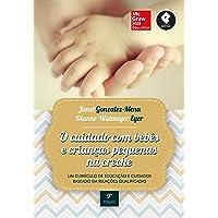 O Cuidado com Bebês e Crianças Pequenas na Creche: Um Currículo de Educação e Cuidados Baseado em Relações Qualificadas