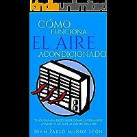Cómo funciona el aire acondicionado: Tu guía para descubrir como enfrían los aparatos de aire acondicionado (Spanish Edition)