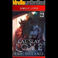 Eat, Slay, Love: A LitRPG/GameLit Adventure (The Good Guys Book 10)