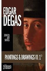 Edgar Degas - Paintings & Drawings Vol 1 (Zedign Art Series Book 65) Kindle Edition