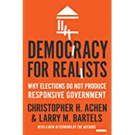 Democracy for Realists: Why Elections Do Not Produce Responsive Government (Princeton Studies in Political Behavior Book 4)