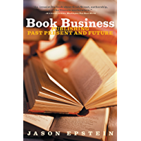 Book Business: Publishing Past, Present, and Future: Publishing, Past, Present and Future (English Edition)