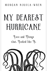 My Dearest Hurricane: Love and Things that Looked like It Kindle Edition