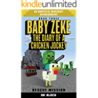 Baby Zeke: Rescue Mission: The diary of a chicken jockey, book 3 (an unofficial Minecraft autobiography) (Baby Zeke- The…