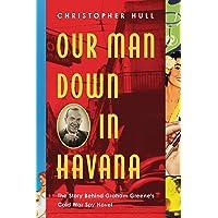 Our Man Down in Havana: The True Cold War Story Behind Graham Greene's Espionage Satire