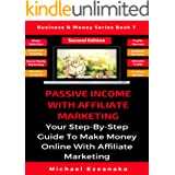 Passive Income With Affiliate Marketing: Your Step-By-Step Guide To Make Money Online With Affiliate Marketing (Business & Mo
