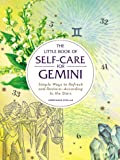 The Little Book of Self-Care for Gemini: Simple Ways to Refresh and Restore―According to the Stars (Astrology Self-Care)
