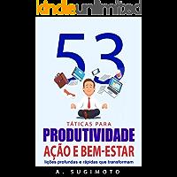 53 Táticas para PRODUTIVIDADE, AÇÃO E BEM-ESTAR: Lições profundas e rápidas que transformam