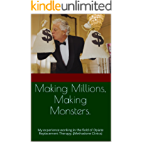 Making Millions, Making Monsters.: My experience working in the field of Opiate Replacement Therapy; (Methadone Clinics)