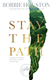 Stay The Path: Navigating the challenges and wonders of life, love and leadership