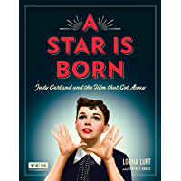 A Star Is Born: Judy Garland and the Film that Got Away (Turner Classic Movies) book cover