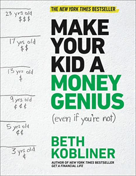 Make Your Kid A Money Genius Even If You Re Not A Parents Guide For Kids 3 To 23 Kobliner Beth 9781476766812 Amazon Com Books