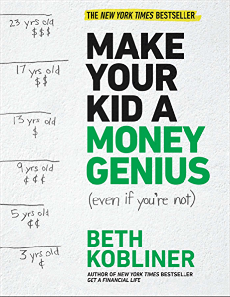 Amazon Com Make Your Kid A Money Genius Even If You Re Not A Parents Guide For Kids 3 To 23 Ebook Kobliner Beth Kindle Store