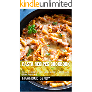 pasta recipes cookbook: Pasta Cookbook with Easy Recipes & Lessons to Make Fresh Pasta