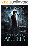 A Scream of Angels: A Templar Chronicles Urban Fantasy Thriller (The Templar Chronicles Book 2)