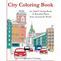 City Coloring Book: An Adult Coloring Book of Beautiful Places from Around the World