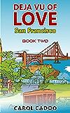 Deja Vu of Love San Francisco: Book Two of a Five Book Series (Deja Vu of Love Series 2)