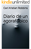 Diario de un agorafóbico: Agorafobia, ansiedad y ataques de panico (Spanish Edition)
