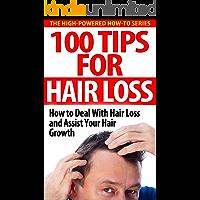 100 Tips For Hair Loss: How to Deal With Hair Loss and Assist Your Hair Growth (hair loss, hair growth, alopecia, grow hair, baldness, balding)