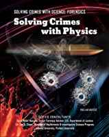 Solving Crimes With Physics (Solving Crimes With