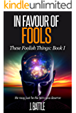 In Favour of Fools: A Science Fiction Comedy (These Foolish Things Book 1)