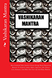Vashikaran Mantra: Most Profound Vedic Sanskrit Divine Energy Based Hypnotism Mantras To Control, Ladies, Males, Superiors, Job, Attract Love, Romance, ... Your Life And Many Mantras (English Edition)