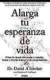 Alarga tu esperanza de vida: Cómo la ciencia nos ayuda a controlar, frenar y revertir el proceso de envejecimiento (Spanish Edition)