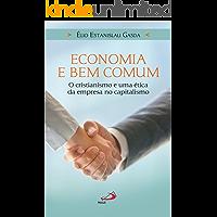 Economia e bem comum: O cristianismo e uma ética da empresa no capitalismo
