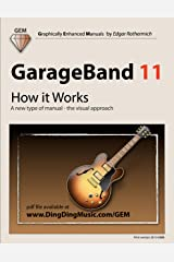 GarageBand 11 - How it Works: A new type of manual - the visual approach Kindle Edition