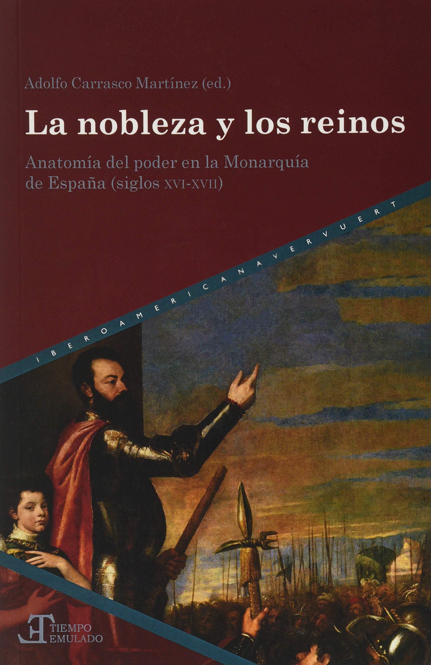 La nobleza y los reinos. Anatomía del poder en la monarquía de España siglos XVI-XVII: Amazon.es: Carrasco Martínez, Adolfo: Libros