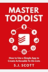 Master Todoist: How to Use a Simple App to Create Actionable To-Do Lists and Organize Your Life Kindle Edition