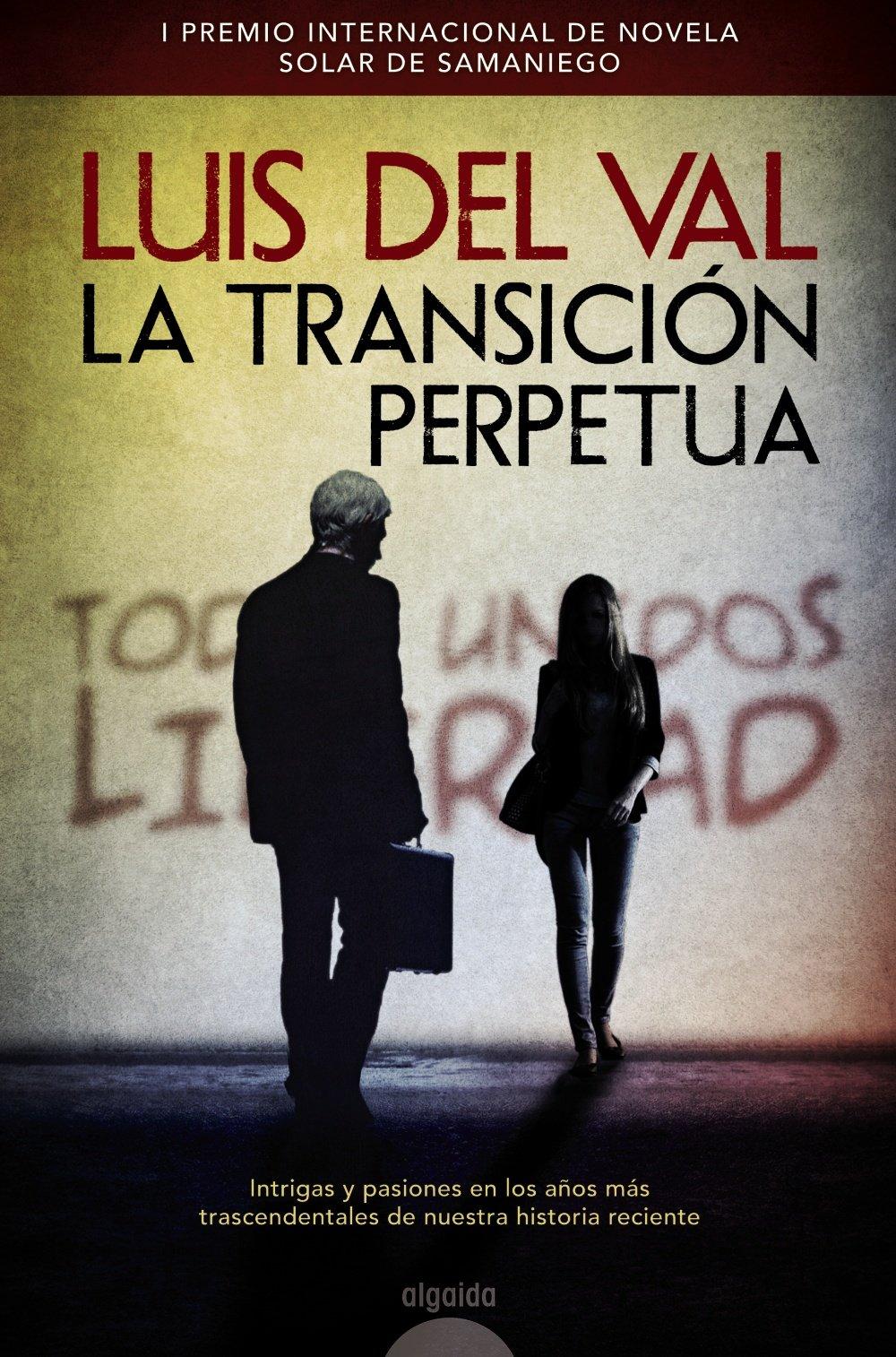 La transición perpetua ALGAIDA LITERARIA - PREMIO INTERNACIONAL DE NOVELA SOLAR DE SAMANIEGO: Amazon.es: del Val, Luis: Libros