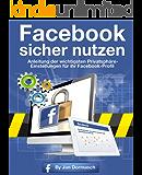 Facebook sicher nutzen: Anleitung der wichtigsten Privatsphäre-Einstellungen für ihr Facebook-Profil