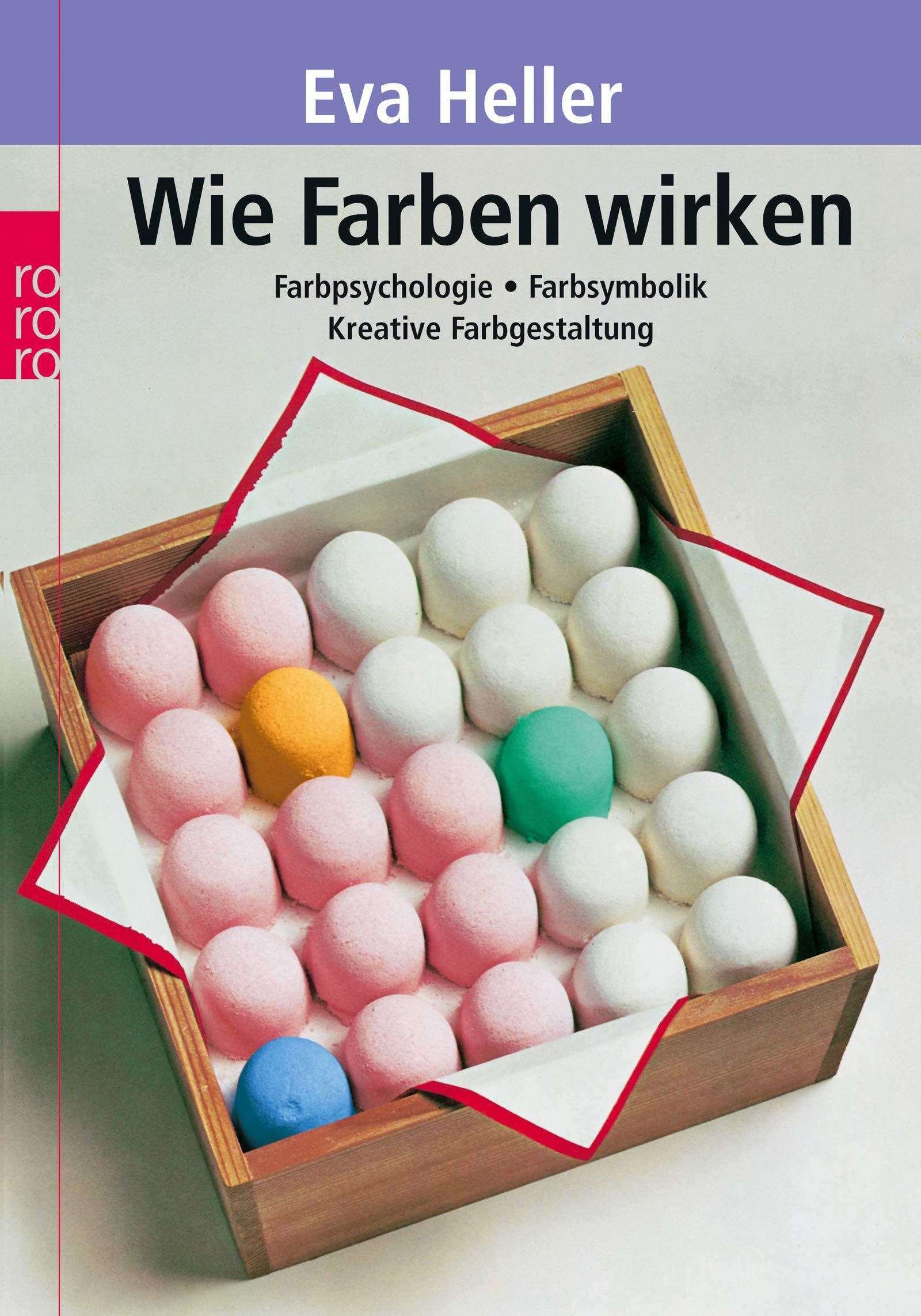 Wie Farben wirken: Farbpsychologie - Farbsymbolik - Kreative Farbgestaltung Taschenbuch – Special Edition, 1. Dezember 2004 Eva Heller Rowohlt Taschenbuch 3499619601 Angewandte Psychologie