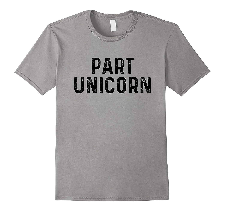 Part Unicorn | Funny Mythical Animal Sarcastic T-Shirt-FL