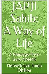 JAPJI Sahib: A Way of Life: A Message from Guru NANAK (Daily Sikh Prayers Book 1) Kindle Edition