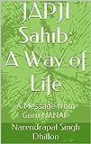 JAPJI Sahib: A Way of Life: A Message from Guru NANAK (Daily Sikh Prayers Book 1) (English Edition)