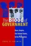 The Blood of Government: Race, Empire, the United States, and the Philippines