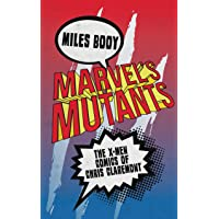 Marvel's Mutants: The X-Men Comics of Chris Claremont