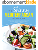 The Skinny Mediterranean Recipe Book: Simple, Healthy & Delicious Low Calorie Mediterranean Diet Dishes.  All Under 200, 300 & 400 Calories (English Edition)